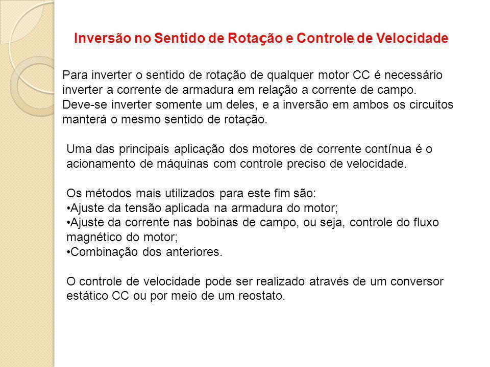 Inversão no Sentido de Rota ç ão e Controle de Velocidade Para inverter o sentido de rotação de qualquer motor CC é necessário inverter a corrente de