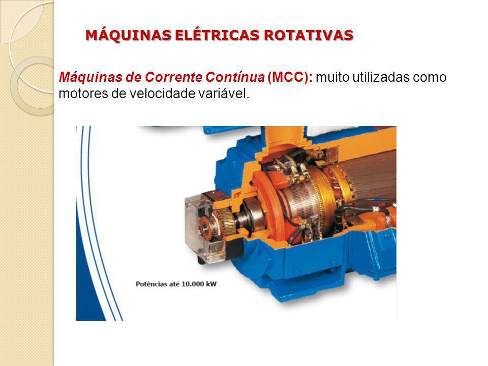 Máquinas de Corrente Contínua (MCC): muito utilizadas como motores de velocidade variável. MÁQUINAS ELÉTRICAS ROTATIVAS