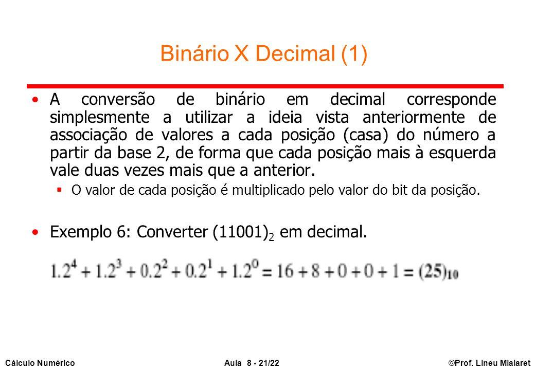 ©Prof. Lineu MialaretAula 8 - 21/22Cálculo Numérico Binário X Decimal (1) A conversão de binário em decimal corresponde simplesmente a utilizar a idei