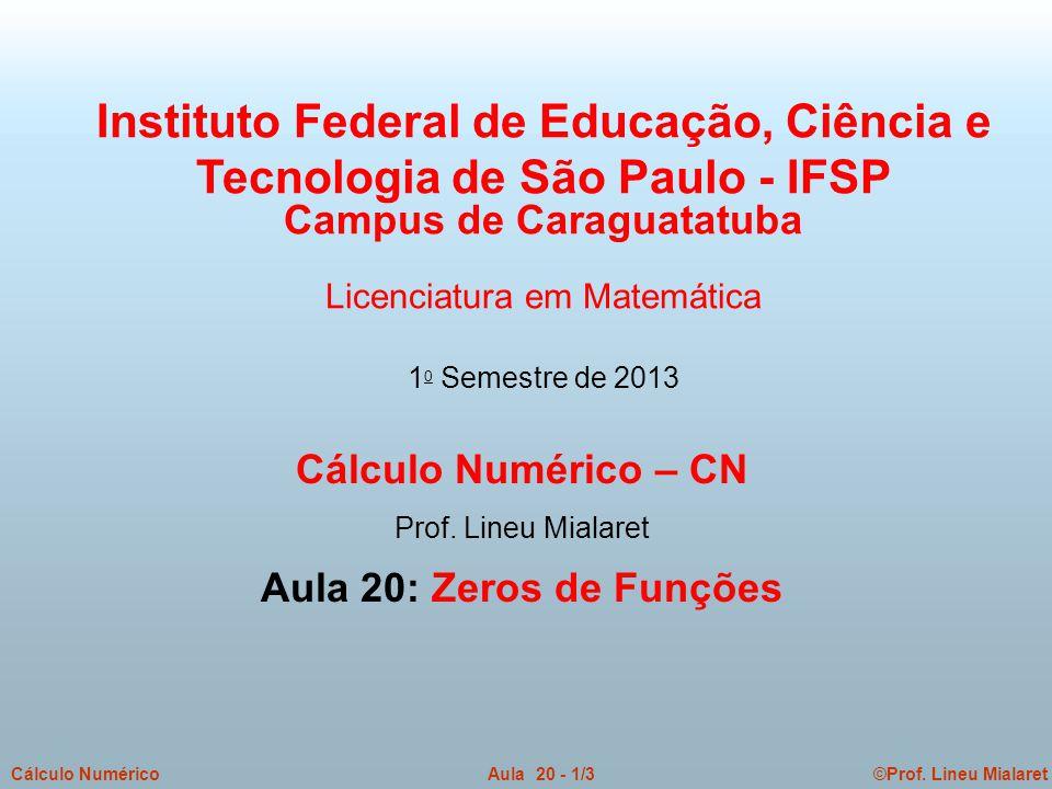 ©Prof. Lineu MialaretAula 20 - 1/3Cálculo Numérico Cálculo Numérico – CN Prof.