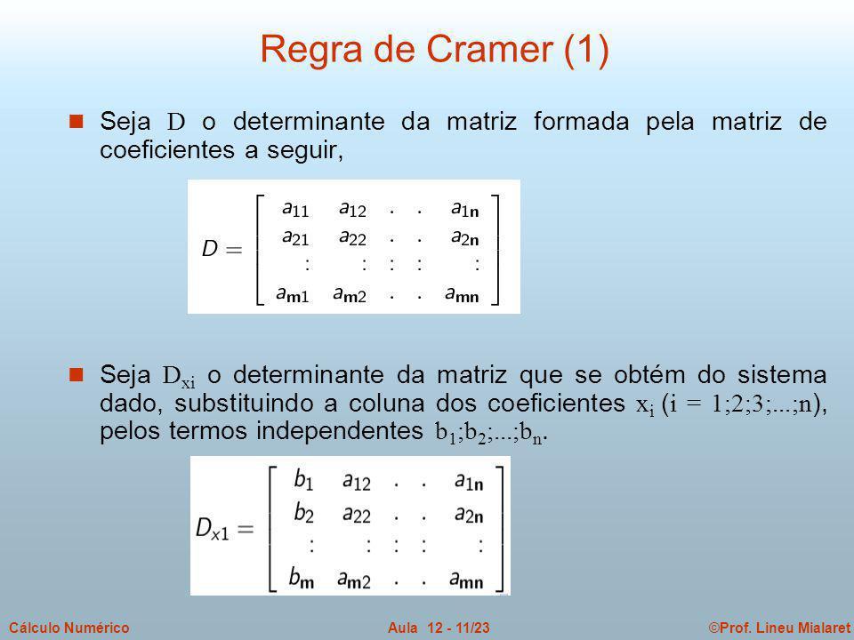 ©Prof. Lineu MialaretAula 12 - 11/23Cálculo Numérico Seja D o determinante da matriz formada pela matriz de coeficientes a seguir, Seja D xi o determi