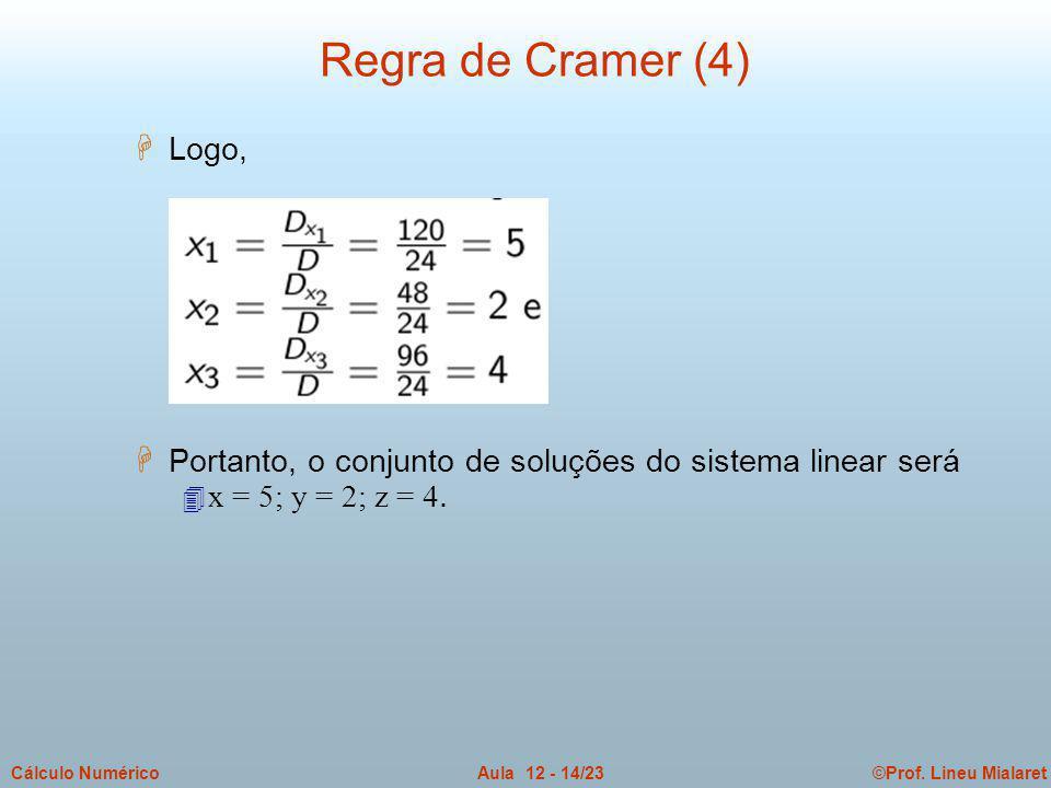©Prof. Lineu MialaretAula 12 - 14/23Cálculo Numérico H Logo, H Portanto, o conjunto de soluções do sistema linear será  x = 5; y = 2; z = 4. Regra de