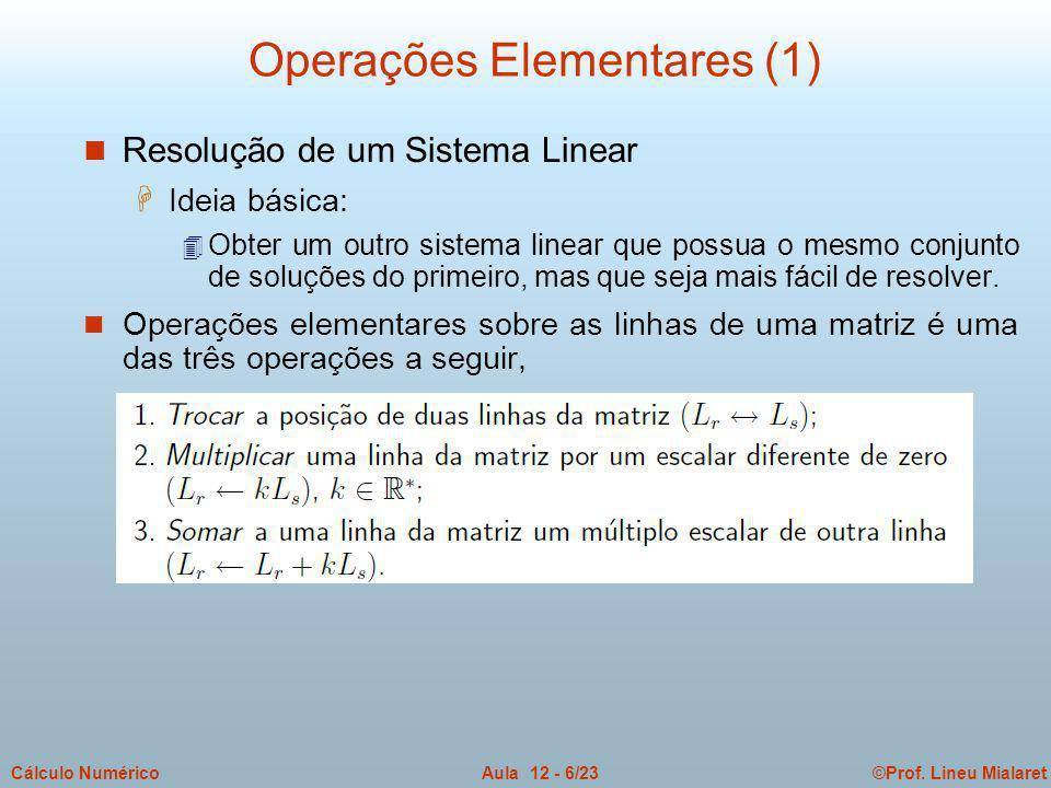 ©Prof. Lineu MialaretAula 12 - 6/23Cálculo Numérico n Resolução de um Sistema Linear H Ideia básica: 4 Obter um outro sistema linear que possua o mesm