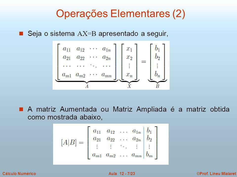 ©Prof. Lineu MialaretAula 12 - 7/23Cálculo Numérico Seja o sistema AX=B apresentado a seguir, n A matriz Aumentada ou Matriz Ampliada é a matriz obtid