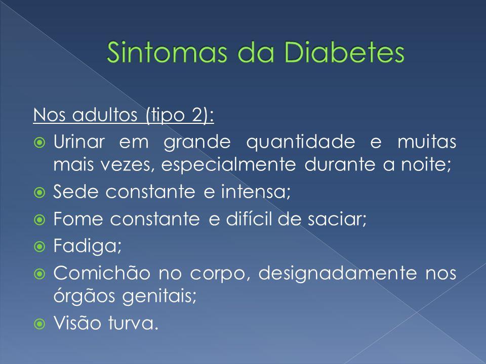 Nos adultos (tipo 2):  Urinar em grande quantidade e muitas mais vezes, especialmente durante a noite;  Sede constante e intensa;  Fome constante e