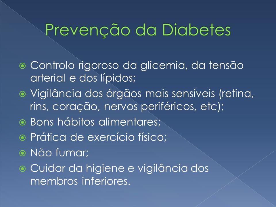  Controlo rigoroso da glicemia, da tensão arterial e dos lípidos;  Vigilância dos órgãos mais sensíveis (retina, rins, coração, nervos periféricos,