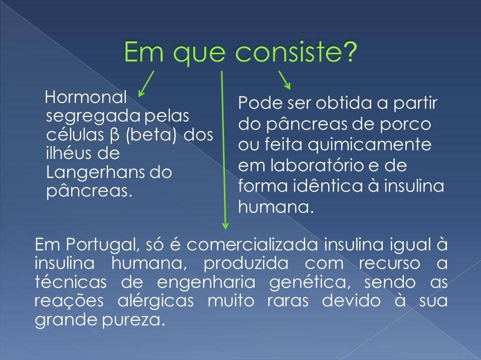 Pode ser obtida a partir do pâncreas de porco ou feita quimicamente em laboratório e de forma idêntica à insulina humana.
