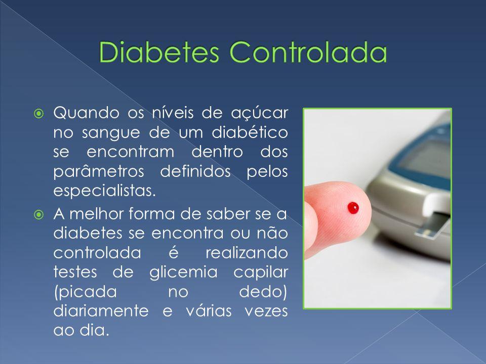  Quando os níveis de açúcar no sangue de um diabético se encontram dentro dos parâmetros definidos pelos especialistas.  A melhor forma de saber se