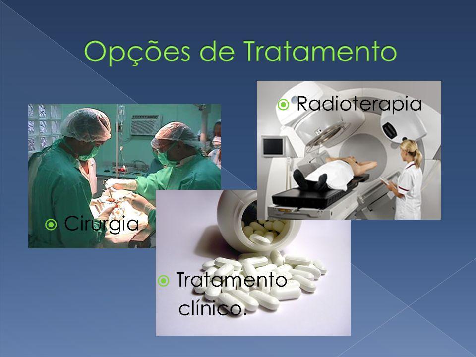  Cirurgia  Radioterapia  Tratamento clínico.