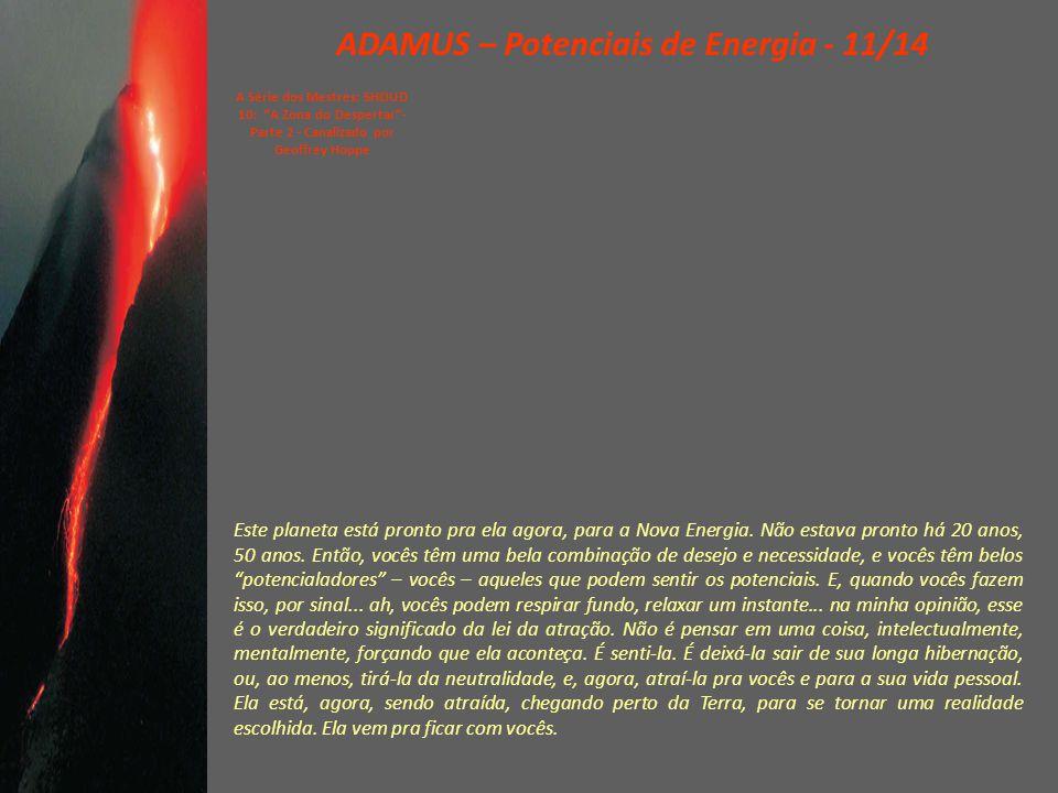 ADAMUS – Potenciais de Energia - 10/14 A Série dos Mestres: SHOUD 10: A Zona do Despertar - Parte 2 - Canalizado por Geoffrey Hoppe Vejam, se vocês estiverem pensando, não estarão potencialando .