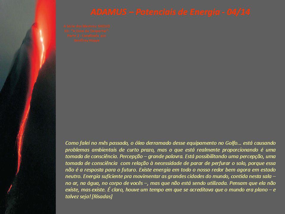 """ADAMUS – Potenciais de Energia - 03/14 A Série dos Mestres: SHOUD 10: """"A Zona do Despertar""""- Parte 2 - Canalizado por Geoffrey Hoppe O mundo está enfr"""