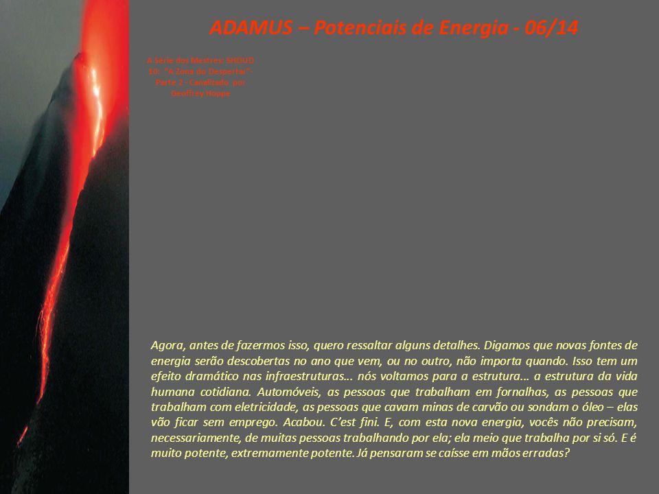 ADAMUS – Potenciais de Energia - 06/14 A Série dos Mestres: SHOUD 10: A Zona do Despertar - Parte 2 - Canalizado por Geoffrey Hoppe Agora, antes de fazermos isso, quero ressaltar alguns detalhes.