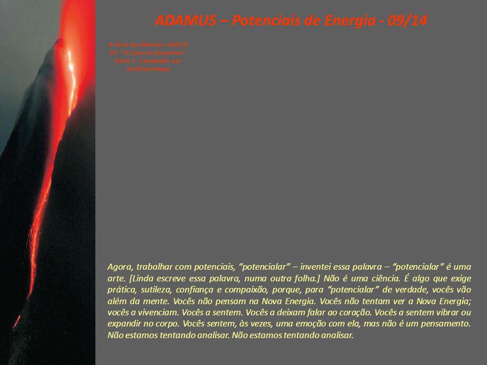 """ADAMUS – Potenciais de Energia - 08/14 A Série dos Mestres: SHOUD 10: """"A Zona do Despertar""""- Parte 2 - Canalizado por Geoffrey Hoppe Vamos entrar nos"""