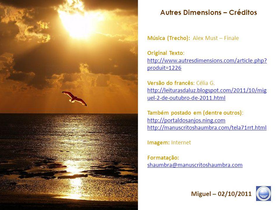 Autres Dimensions – Frases 15/15 Miguel – 02/10/2011 Filhos das Estrelas, a hora chegou de reencontrar a visão, aquela do Coração. O Apelo ecoa, para