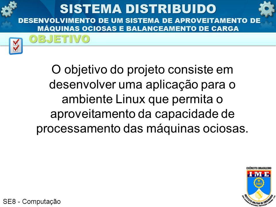 SE8 - Computação O sistema proposto deve ser organizado em uma estrutura com um servidor rodando um gerenciador de processos e as máquinas clientes onde os programas serão executados.
