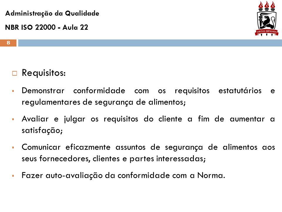 8  Requisitos:  Demonstrar conformidade com os requisitos estatutários e regulamentares de segurança de alimentos;  Avaliar e julgar os requisitos