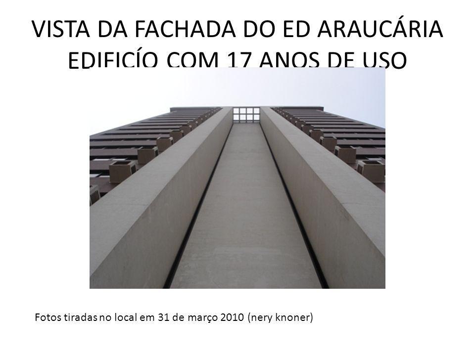 VISTA DA FACHADA DO ED ARAUCÁRIA EDIFICÍO COM 17 ANOS DE USO Fotos tiradas no local em 31 de março 2010 (nery knoner)