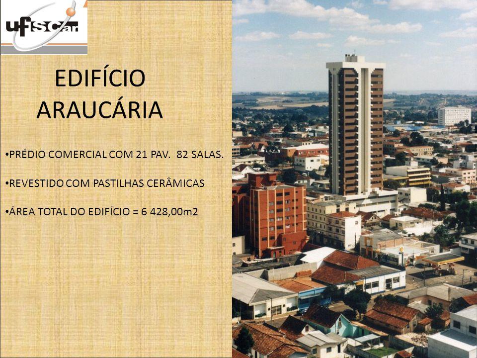 EDIFÍCIO ARAUCÁRIA PRÉDIO COMERCIAL COM 21 PAV. 82 SALAS. REVESTIDO COM PASTILHAS CERÂMICAS ÁREA TOTAL DO EDIFÍCIO = 6 428,00m2