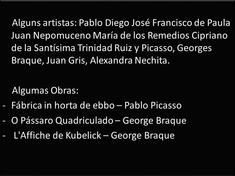 Alguns artistas: Pablo Diego José Francisco de Paula Juan Nepomuceno María de los Remedios Cipriano de la Santísima Trinidad Ruiz y Picasso, Georges B