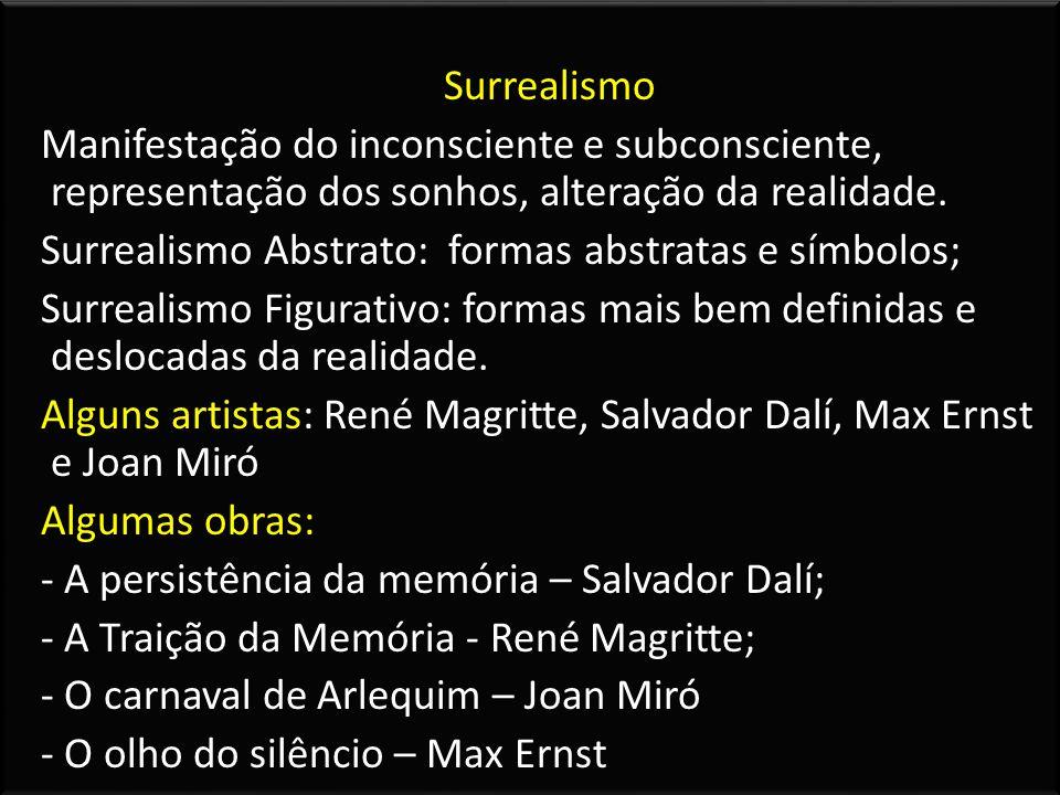 Surrealismo Manifestação do inconsciente e subconsciente, representação dos sonhos, alteração da realidade. Surrealismo Abstrato: formas abstratas e s