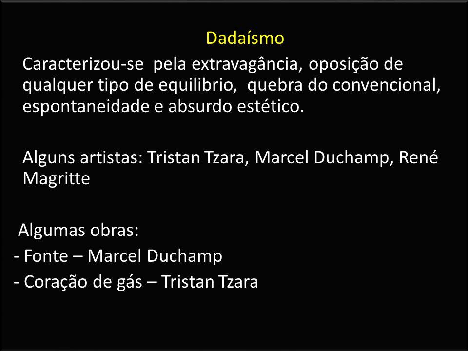 Dadaísmo Caracterizou-se pela extravagância, oposição de qualquer tipo de equilibrio, quebra do convencional, espontaneidade e absurdo estético. Algun