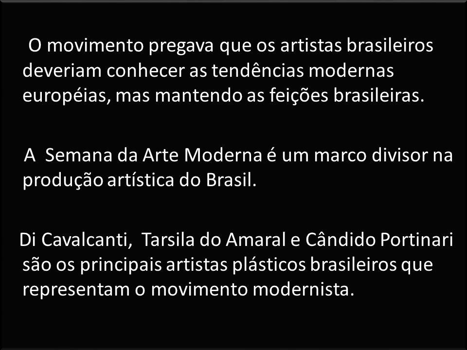 O movimento pregava que os artistas brasileiros deveriam conhecer as tendências modernas européias, mas mantendo as feições brasileiras. A Semana da A