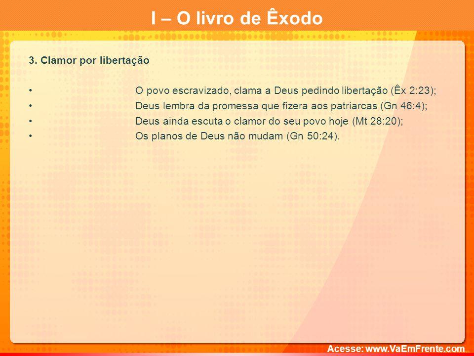 I – O livro de Êxodo Acesse: www.VaEmFrente.com PERGUNTAS?