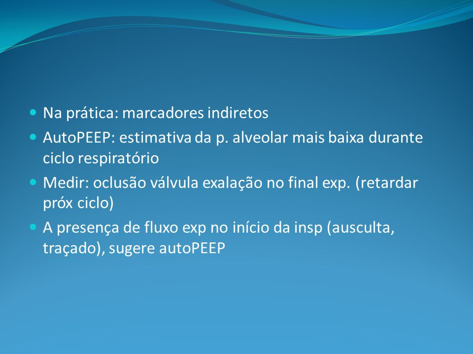 Na prática: marcadores indiretos AutoPEEP: estimativa da p.