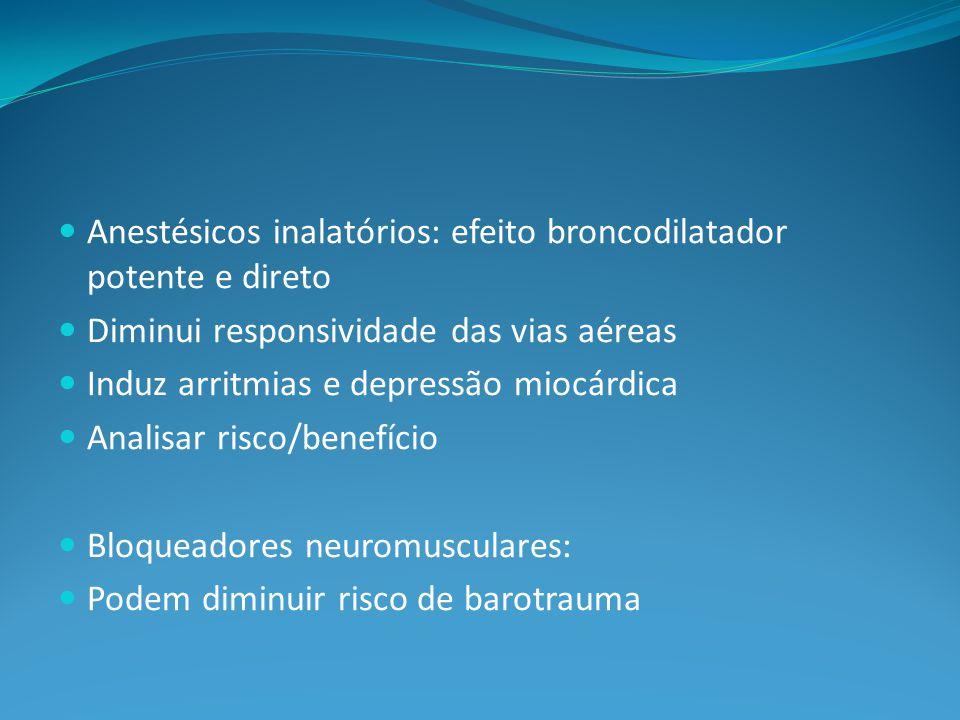 Anestésicos inalatórios: efeito broncodilatador potente e direto Diminui responsividade das vias aéreas Induz arritmias e depressão miocárdica Analisar risco/benefício Bloqueadores neuromusculares: Podem diminuir risco de barotrauma