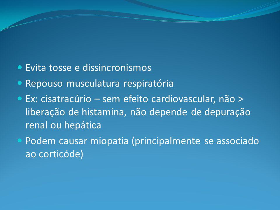 Evita tosse e dissincronismos Repouso musculatura respiratória Ex: cisatracúrio – sem efeito cardiovascular, não > liberação de histamina, não depende de depuração renal ou hepática Podem causar miopatia (principalmente se associado ao corticóde)