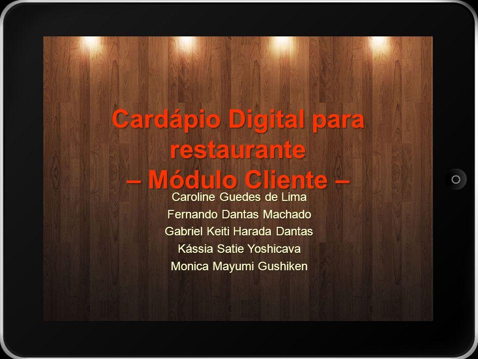 Cardápio Digital para restaurante – Módulo Cliente – Caroline Guedes de Lima Fernando Dantas Machado Gabriel Keiti Harada Dantas Kássia Satie Yoshicav