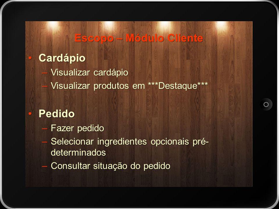 Escopo – Módulo Cliente CardápioCardápio –Visualizar cardápio –Visualizar produtos em ***Destaque*** PedidoPedido –Fazer pedido –Selecionar ingredient