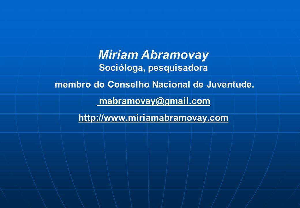 Miriam Abramovay Socióloga, pesquisadora membro do Conselho Nacional de Juventude. mabramovay@gmail.com http://www.miriamabramovay.com