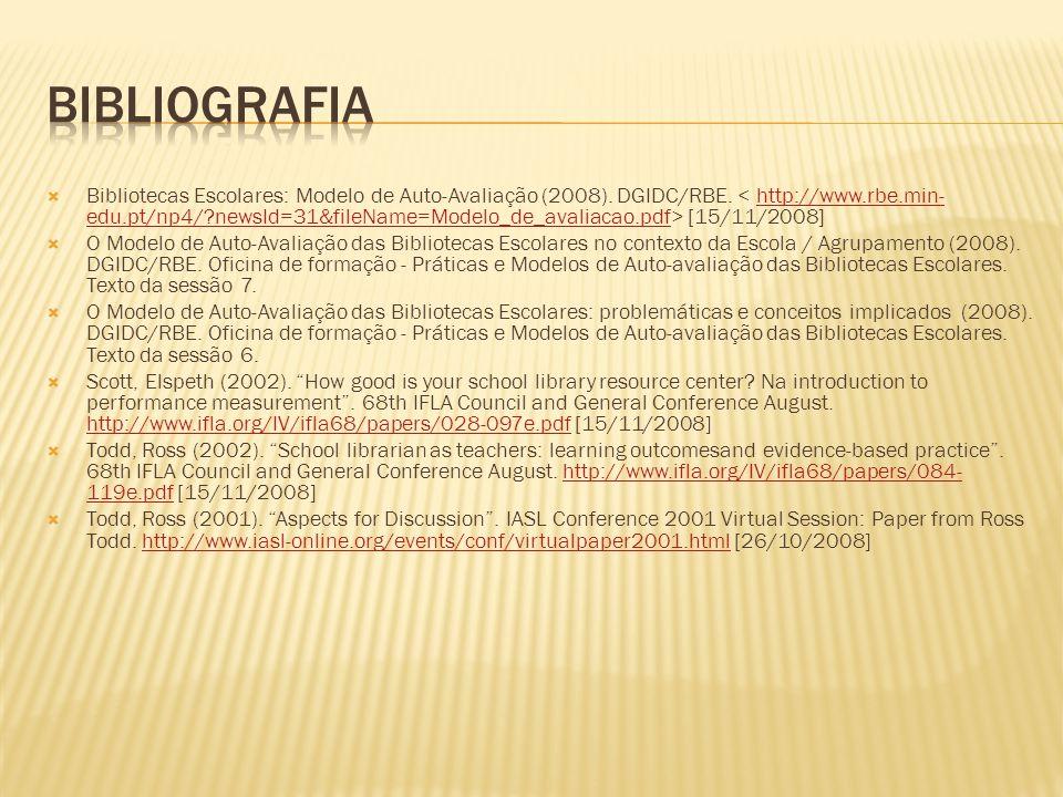  Bibliotecas Escolares: Modelo de Auto-Avaliação (2008). DGIDC/RBE. [15/11/2008]http://www.rbe.min- edu.pt/np4/?newsId=31&fileName=Modelo_de_avaliaca
