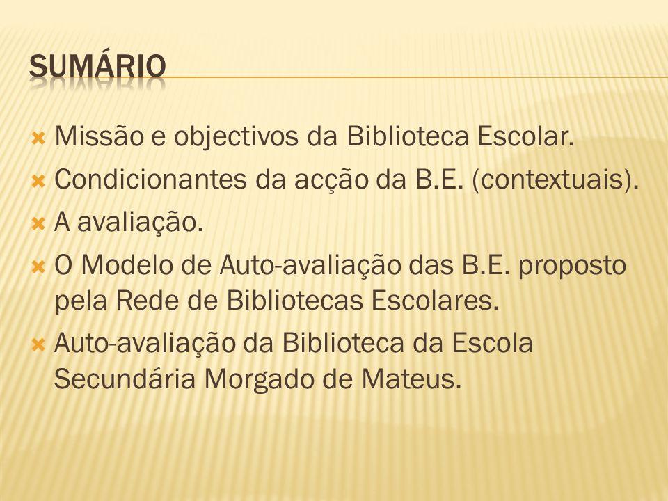 Missão e objectivos da Biblioteca Escolar.  Condicionantes da acção da B.E. (contextuais).  A avaliação.  O Modelo de Auto-avaliação das B.E. pro