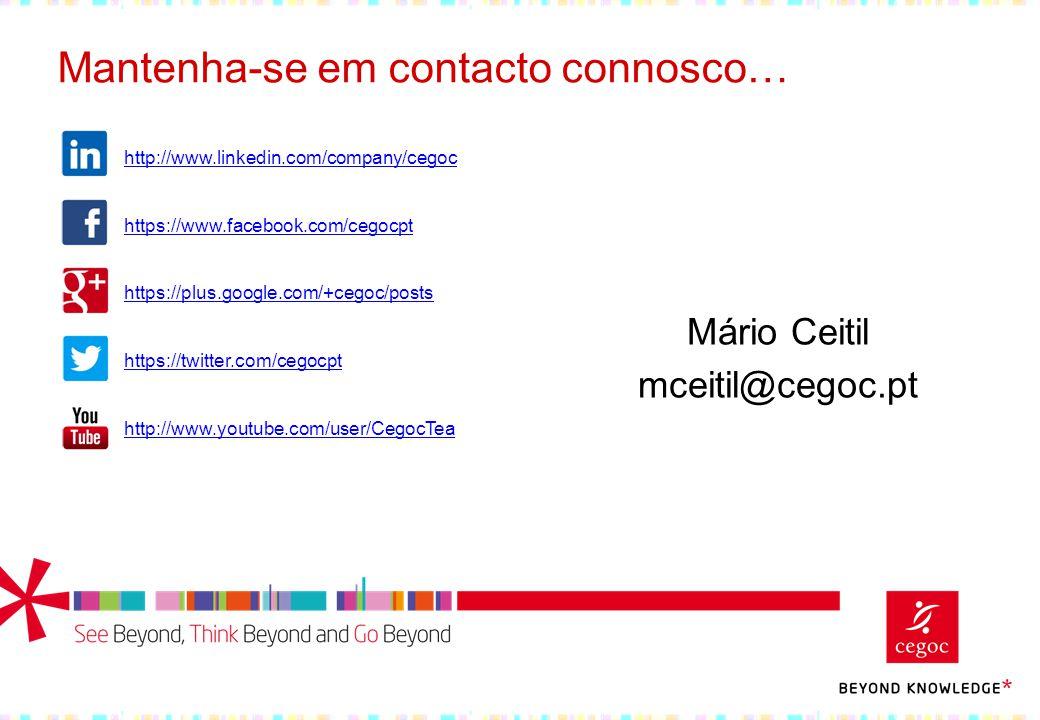 Mário Ceitil mceitil@cegoc.pt Mantenha-se em contacto connosco… http://www.linkedin.com/company/cegoc https://www.facebook.com/cegocpt https://plus.go