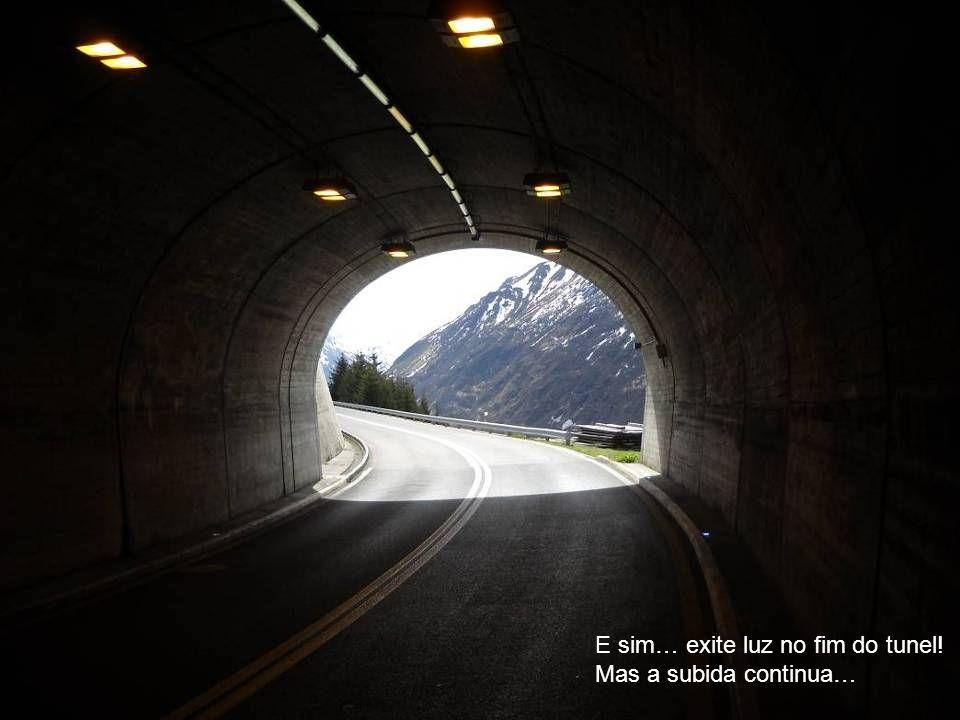 E sim… exite luz no fim do tunel! Mas a subida continua…