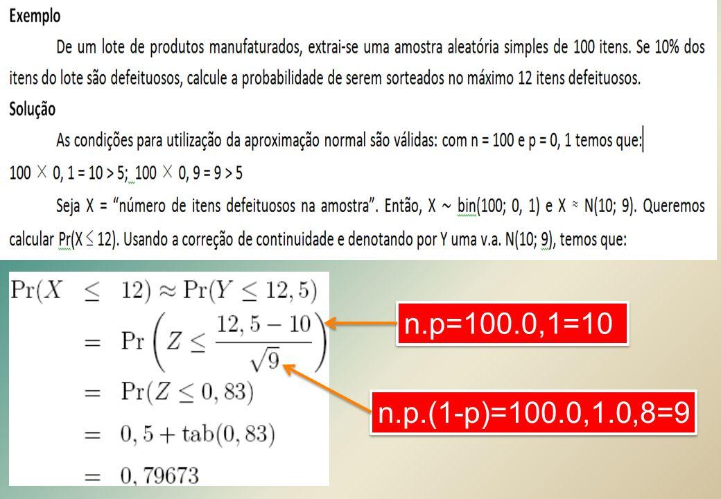 n.p=100.0,1=10 n.p.(1-p)=100.0,1.0,8=9