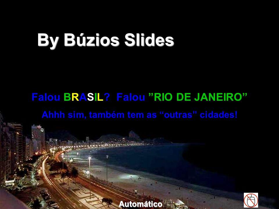Falou BRASIL.Falou RIO DE JANEIRO Ahhh sim, também tem as outras cidades.