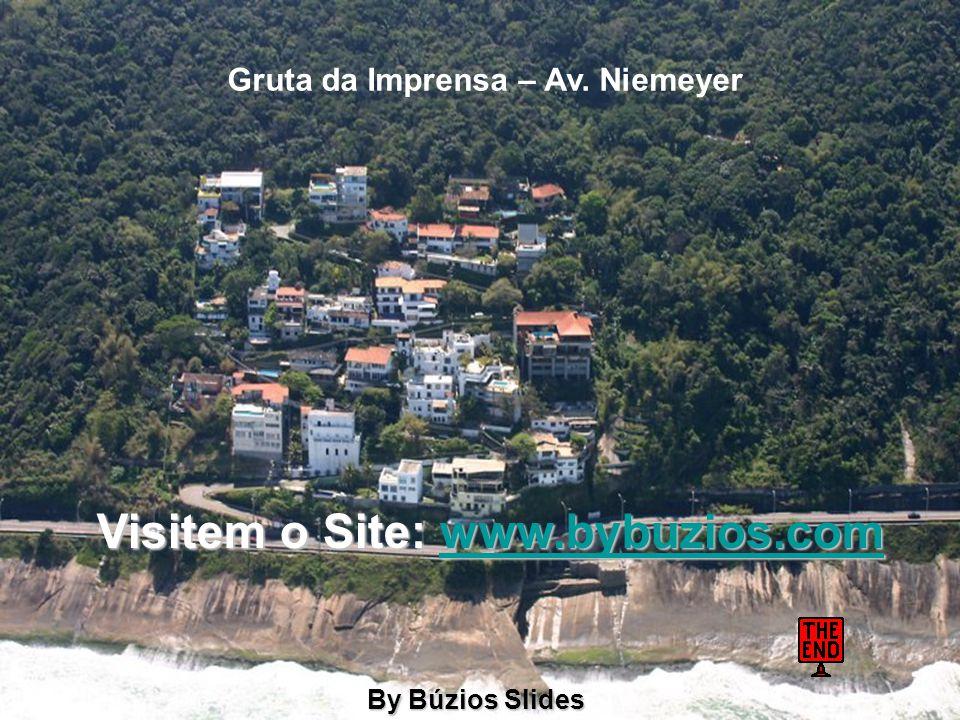 Gruta da Imprensa – Av. Niemeyer Visitem o Site: www.bybuzios.com www.bybuzios.com By Búzios Slides