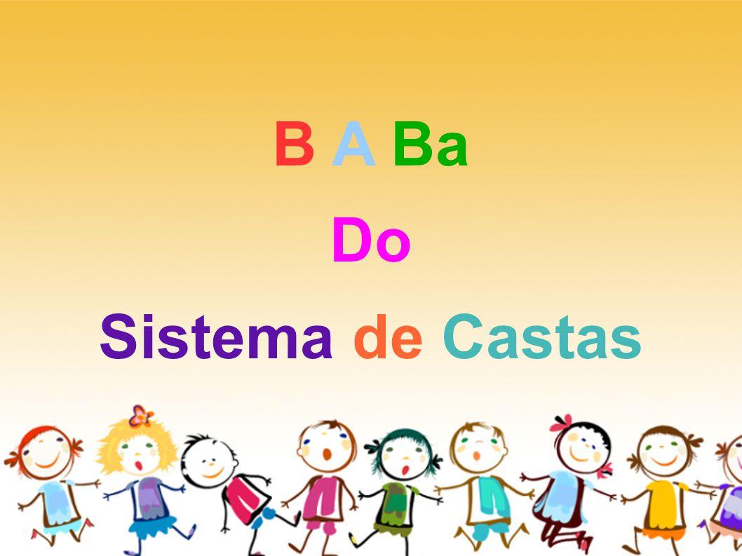 B A Ba Do Sistema de Castas
