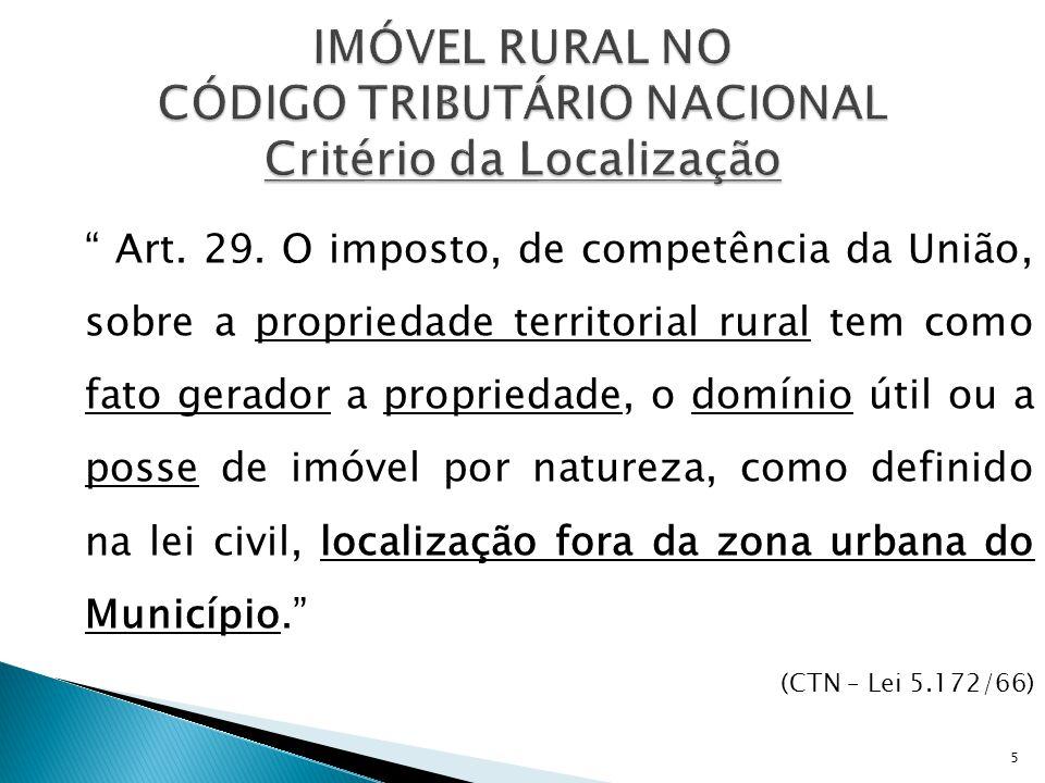 """"""" Art. 29. O imposto, de competência da União, sobre a propriedade territorial rural tem como fato gerador a propriedade, o domínio útil ou a posse de"""