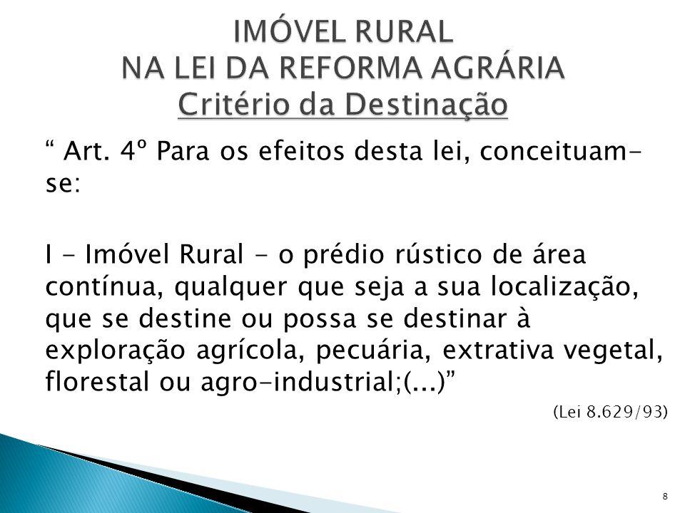 """"""" Art. 4º Para os efeitos desta lei, conceituam- se: I - Imóvel Rural - o prédio rústico de área contínua, qualquer que seja a sua localização, que se"""