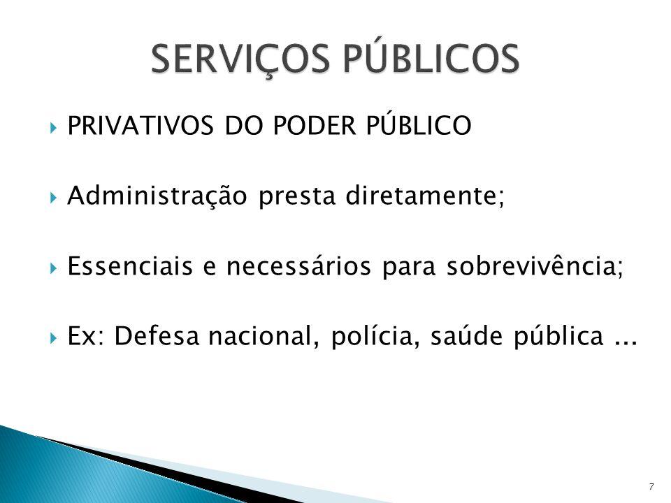  Administração presta diretamente ou delega 3º;  Não essenciais e necessários ⇨ conveniência;  Ex: Transporte, energia, gás e telefone...