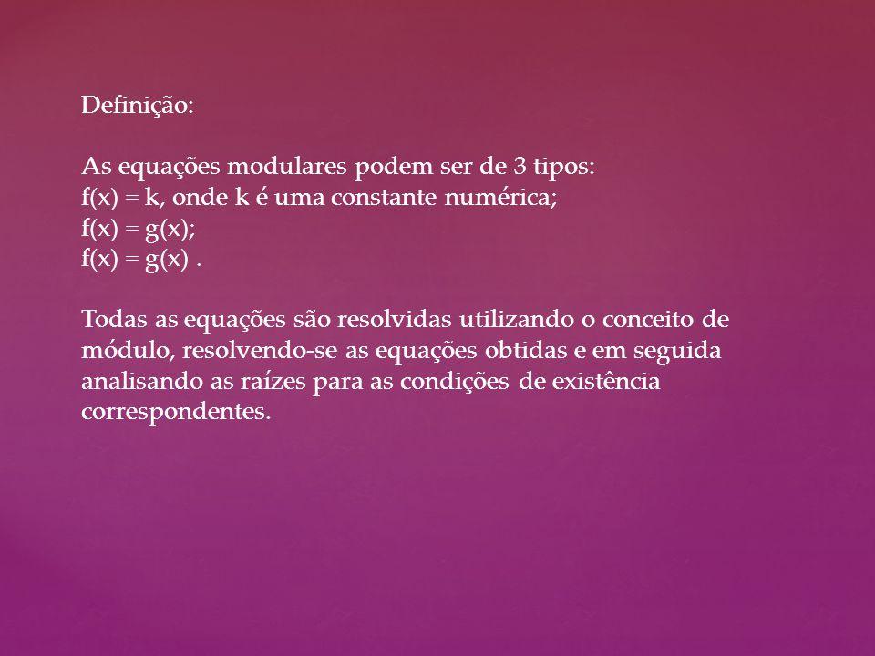 Definição: As equações modulares podem ser de 3 tipos: f(x) = k, onde k é uma constante numérica; f(x) = g(x); f(x) = g(x). Todas as equações são reso