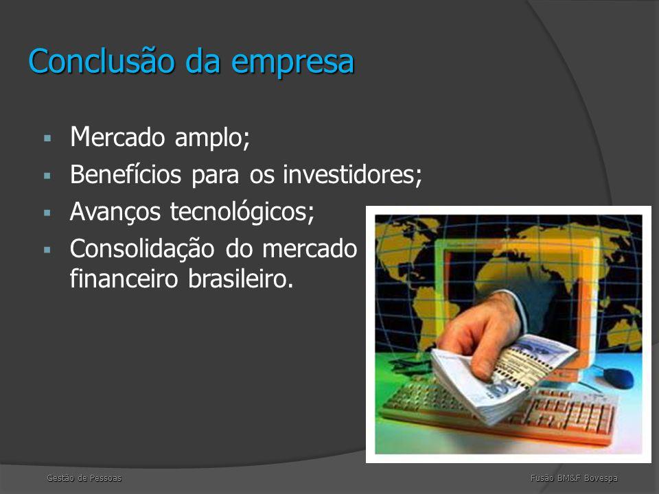 Conclusão da empresa  M ercado amplo;  Benefícios para os investidores;  Avanços tecnológicos;  Consolidação do mercado financeiro brasileiro.