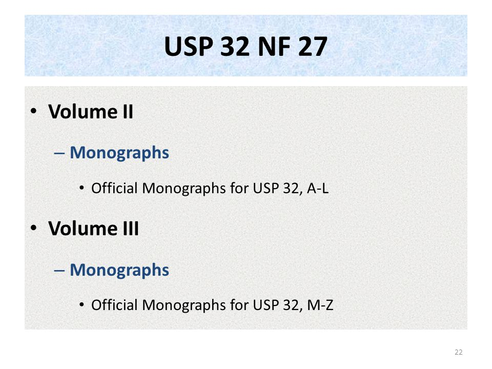 USP 32 NF 27 Volume II – Monographs Official Monographs for USP 32, A-L Volume III – Monographs Official Monographs for USP 32, M-Z 22
