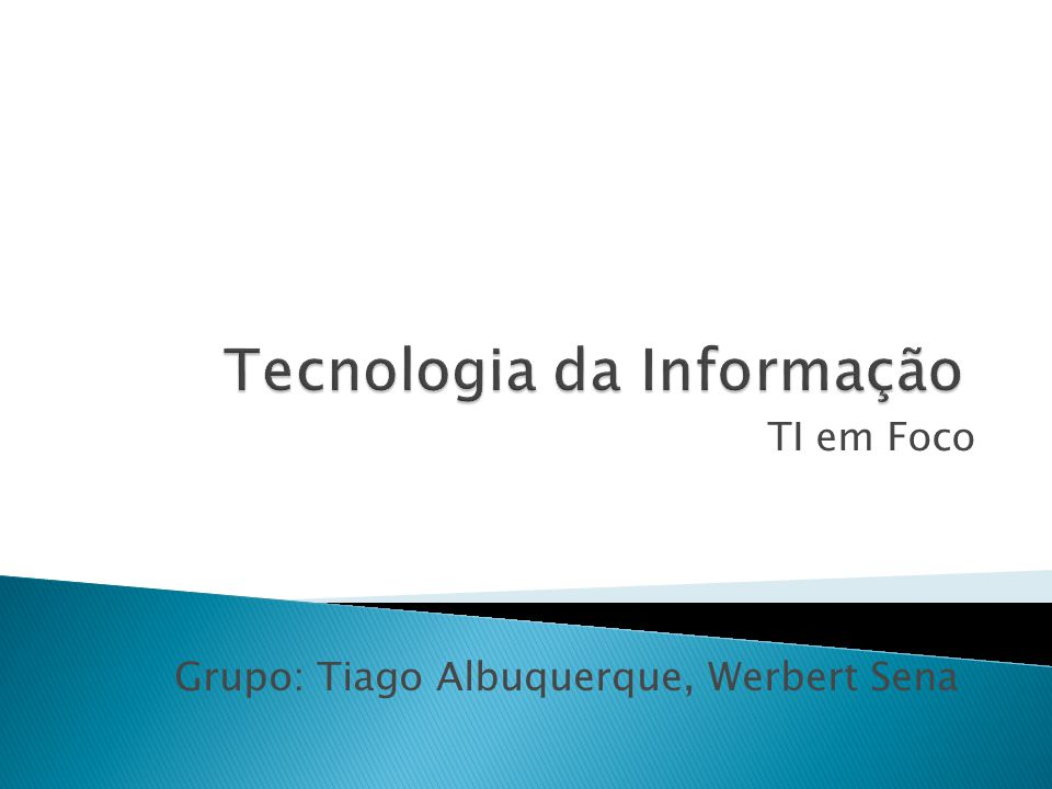 TI em Foco Grupo: Tiago Albuquerque, Werbert Sena