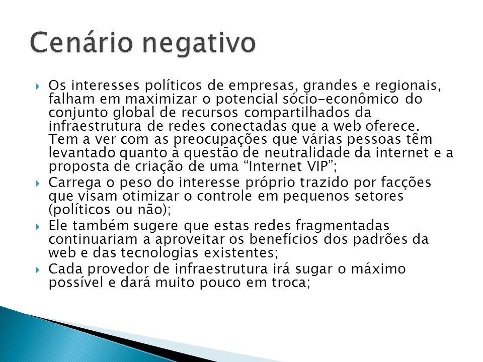  Os interesses políticos de empresas, grandes e regionais, falham em maximizar o potencial sócio-econômico do conjunto global de recursos compartilhados da infraestrutura de redes conectadas que a web oferece.