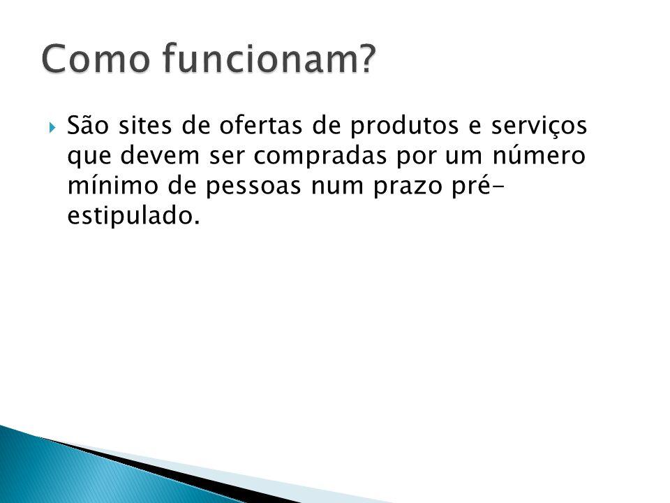  São sites de ofertas de produtos e serviços que devem ser compradas por um número mínimo de pessoas num prazo pré- estipulado.